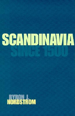 Scandinavia Since 1500 By Nordstrom, Byron J.